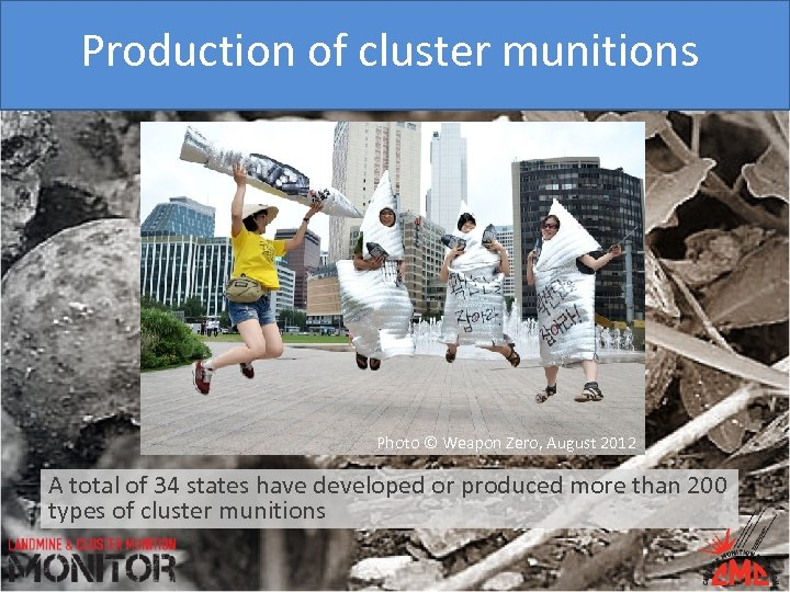 Production of cluster munitions Photo © Weapon Zero, August 2012 A total of 34