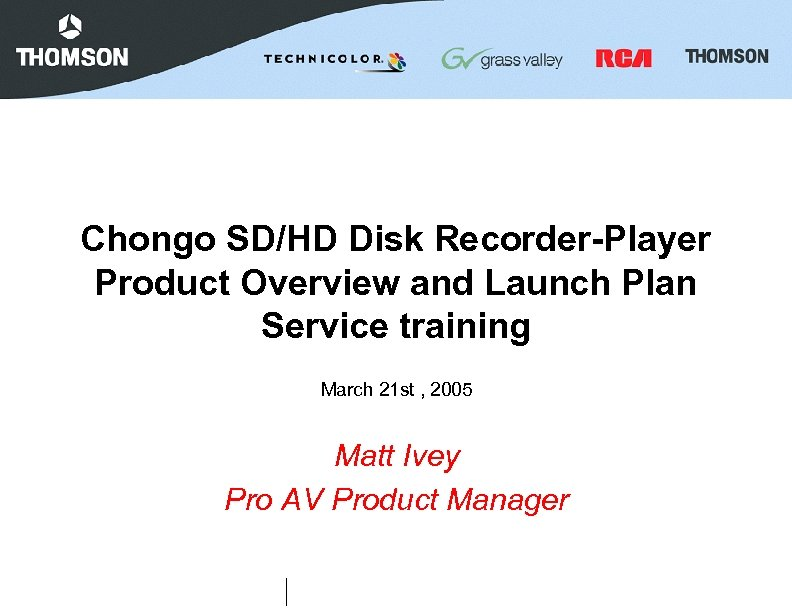 Chongo SD/HD Disk Recorder-Player Product Overview and Launch Plan Service training March 21 st