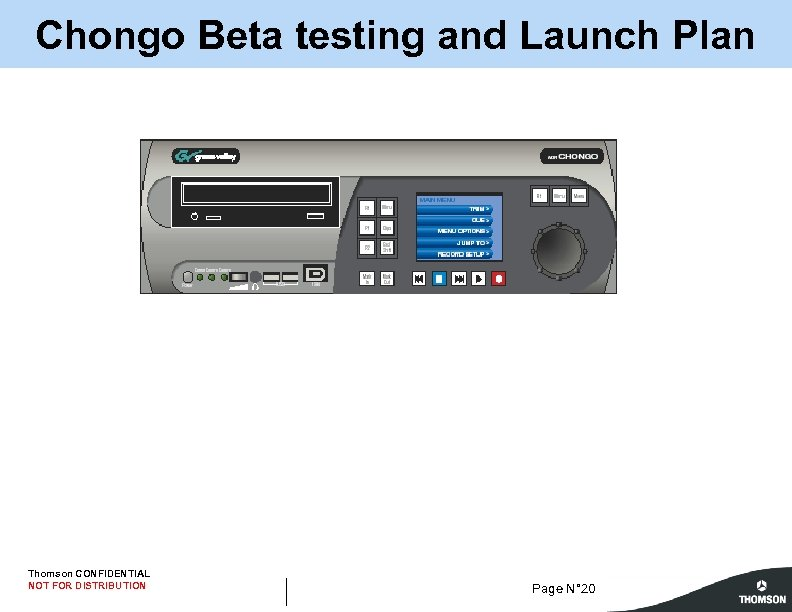 Chongo Beta testing and Launch Plan Thomson CONFIDENTIAL NOT FOR DISTRIBUTION Page N° 20