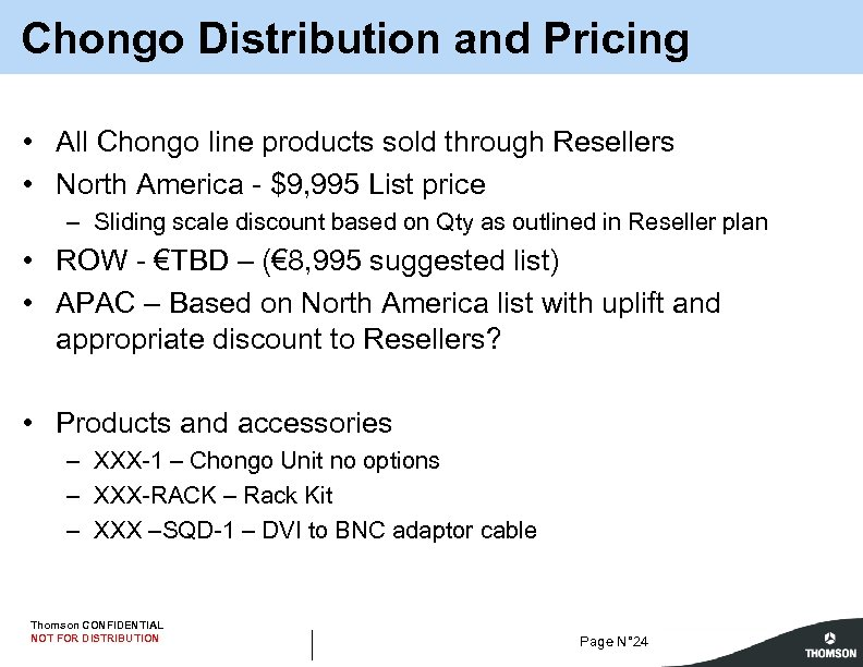 Chongo Distribution and Pricing • All Chongo line products sold through Resellers • North