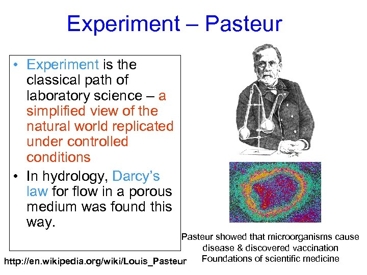 Experiment – Pasteur • Experiment is the classical path of laboratory science – a