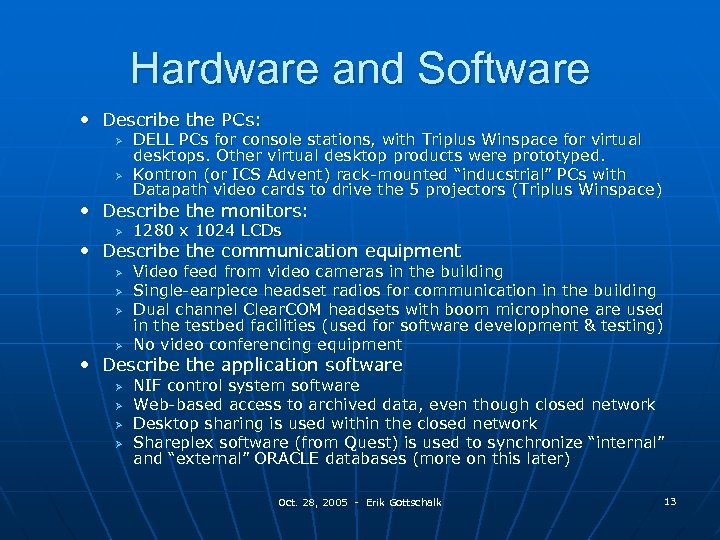 Hardware and Software • Describe the PCs: Ø Ø DELL PCs for console stations,