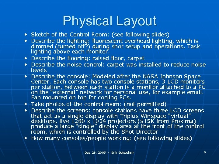 Physical Layout • Sketch of the Control Room: (see following slides) • Describe the