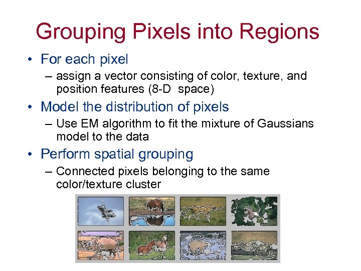 Grouping Pixels into Regions • For each pixel – assign a vector consisting of