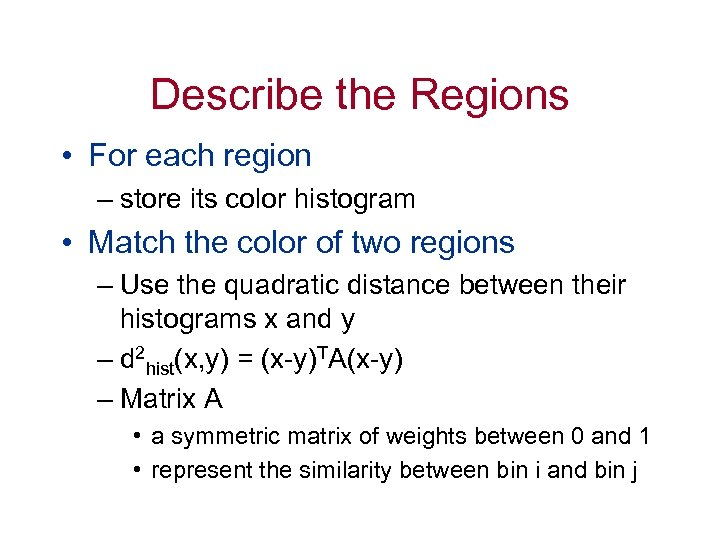 Describe the Regions • For each region – store its color histogram • Match