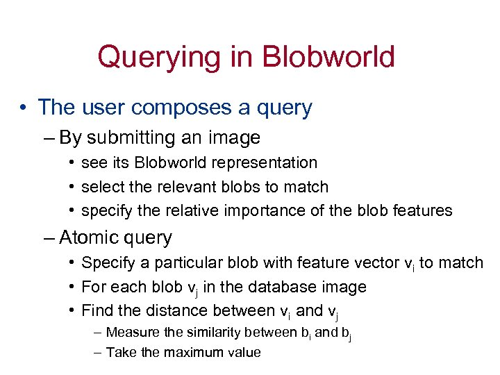 Querying in Blobworld • The user composes a query – By submitting an image