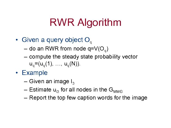 RWR Algorithm • Given a query object Oq – do an RWR from node