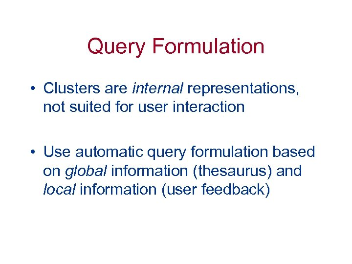 Query Formulation • Clusters are internal representations, not suited for user interaction • Use