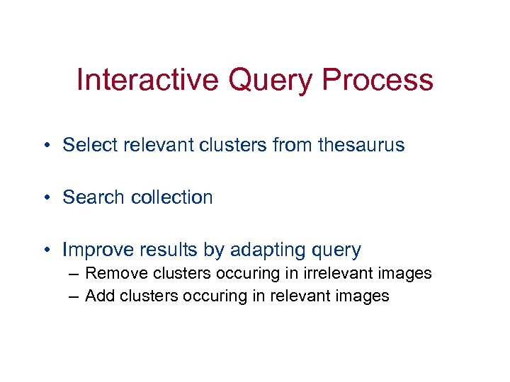 Interactive Query Process • Select relevant clusters from thesaurus • Search collection • Improve