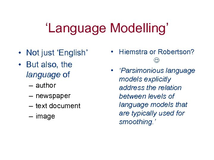 'Language Modelling' • Not just 'English' • But also, the language of – –