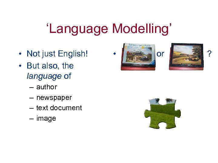 'Language Modelling' • Not just English! • But also, the language of – –