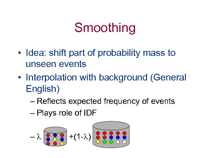Smoothing • Idea: shift part of probability mass to unseen events • Interpolation with