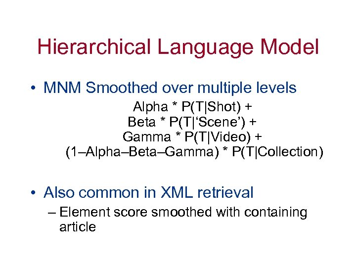 Hierarchical Language Model • MNM Smoothed over multiple levels Alpha * P(T|Shot) + Beta