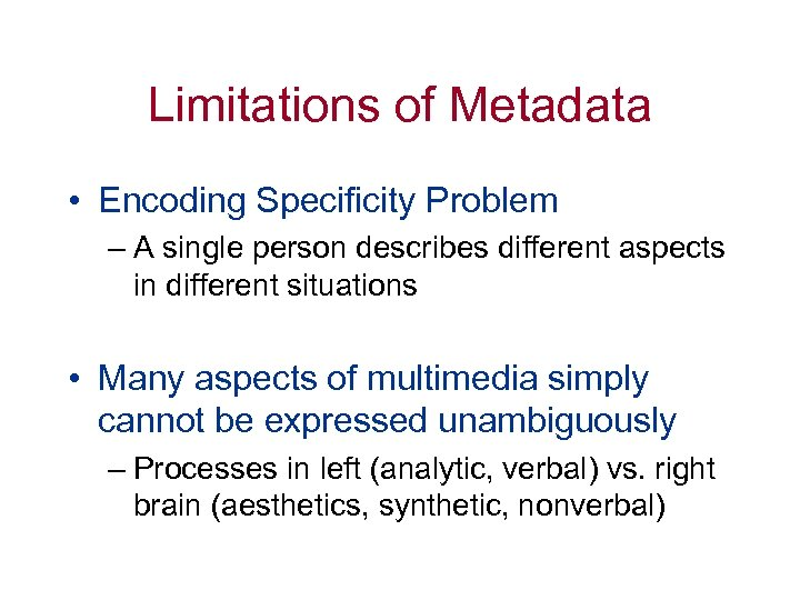 Limitations of Metadata • Encoding Specificity Problem – A single person describes different aspects
