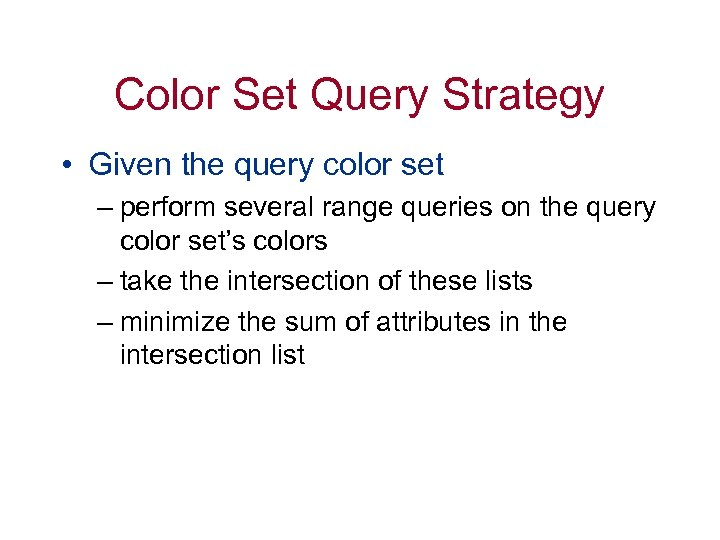 Color Set Query Strategy • Given the query color set – perform several range