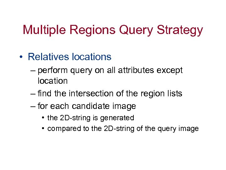 Multiple Regions Query Strategy • Relatives locations – perform query on all attributes except