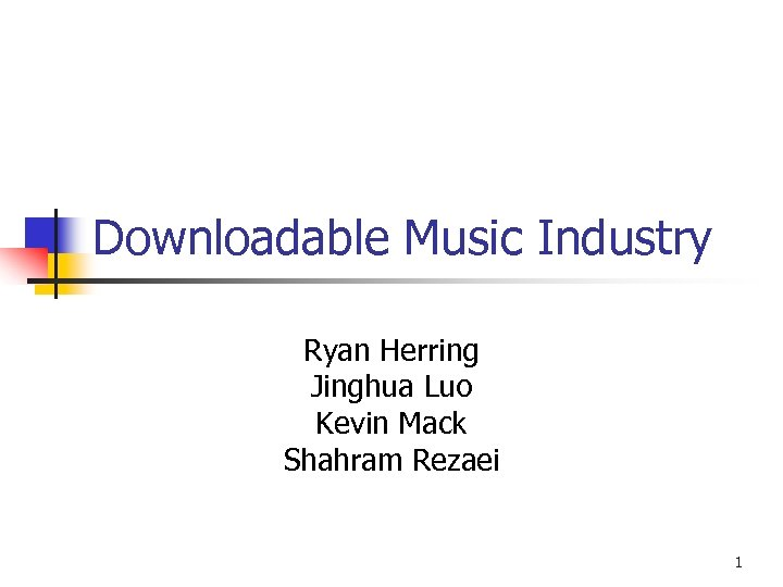 Downloadable Music Industry Ryan Herring Jinghua Luo Kevin Mack Shahram Rezaei 1