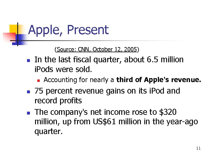 Apple, Present (Source: CNN, October 12, 2005) n In the last fiscal quarter, about