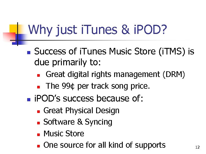 Why just i. Tunes & i. POD? n Success of i. Tunes Music Store