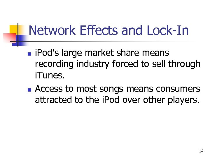 Network Effects and Lock-In n n i. Pod's large market share means recording industry