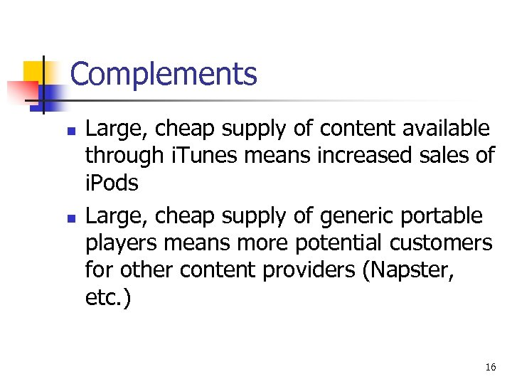 Complements n n Large, cheap supply of content available through i. Tunes means increased