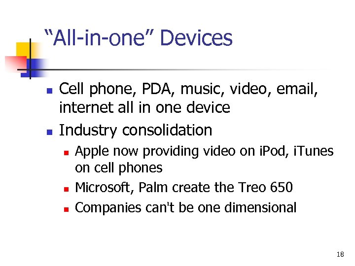 """All-in-one"" Devices n n Cell phone, PDA, music, video, email, internet all in one"