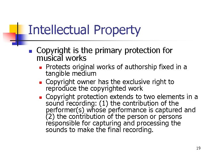 Intellectual Property n Copyright is the primary protection for musical works n n n