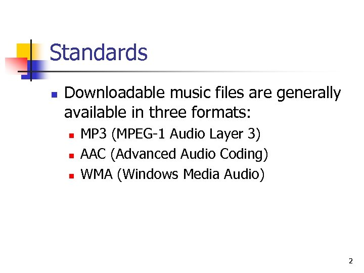 Standards n Downloadable music files are generally available in three formats: n n n