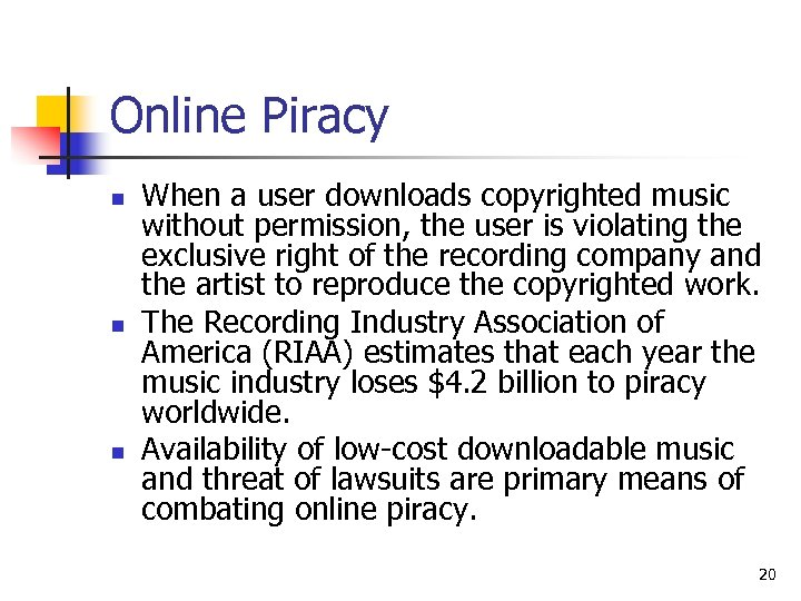 Online Piracy n n n When a user downloads copyrighted music without permission, the