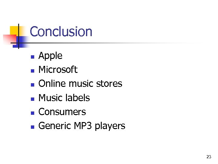 Conclusion n n n Apple Microsoft Online music stores Music labels Consumers Generic MP