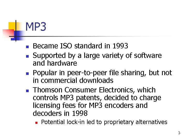 MP 3 n n Became ISO standard in 1993 Supported by a large variety