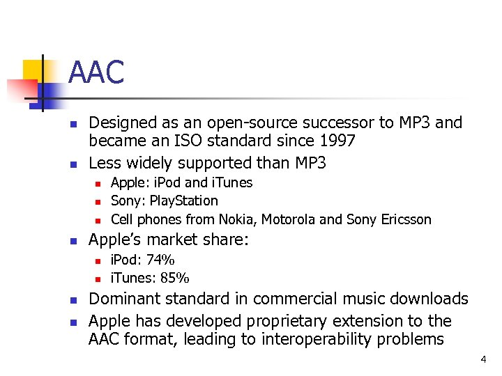 AAC n n Designed as an open-source successor to MP 3 and became an