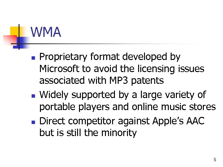 WMA n n n Proprietary format developed by Microsoft to avoid the licensing issues