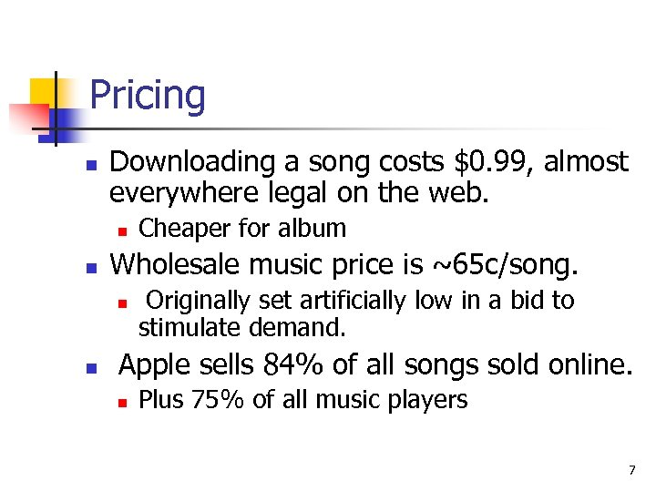 Pricing n Downloading a song costs $0. 99, almost everywhere legal on the web.