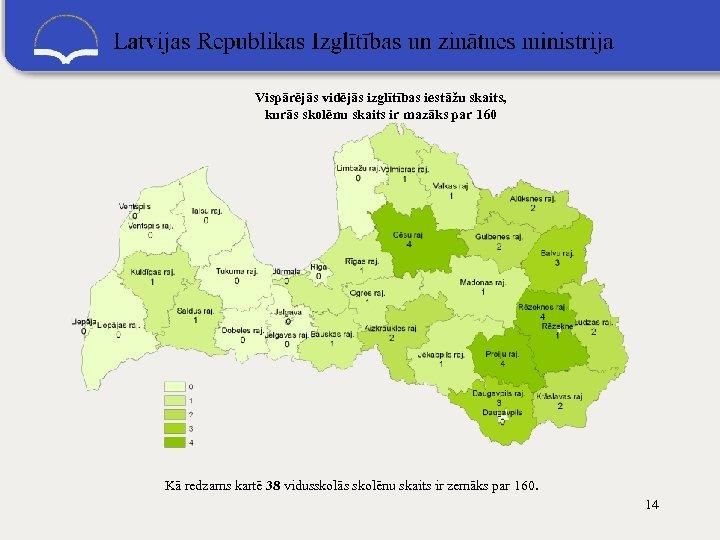 Vispārējās vidējās izglītības iestāžu skaits, kurās skolēnu skaits ir mazāks par 160 Kā redzams