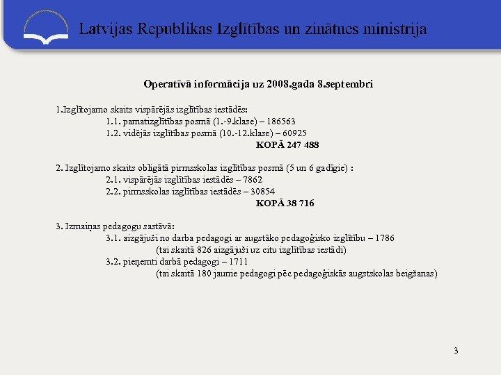 Operatīvā informācija uz 2008. gada 8. septembri 1. Izglītojamo skaits vispārējās izglītības iestādēs: 1.
