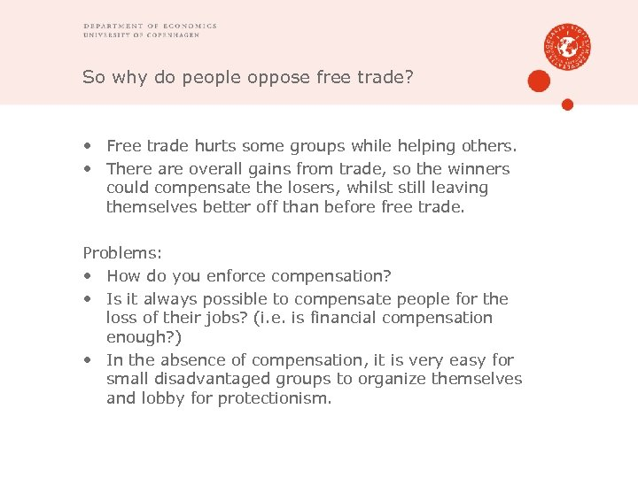 So why do people oppose free trade? • Free trade hurts some groups while