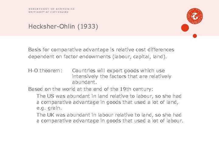 Hecksher-Ohlin (1933) Basis for comparative advantage is relative cost differences dependent on factor endowments