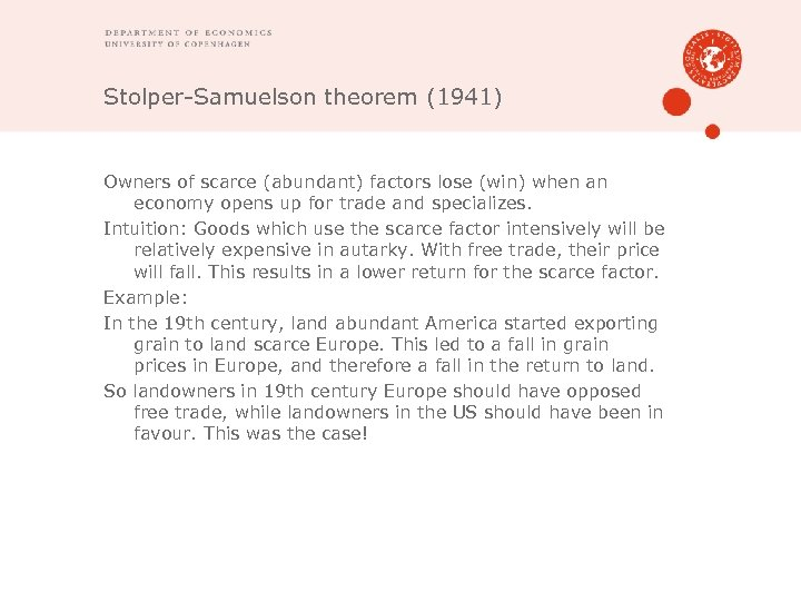 Stolper-Samuelson theorem (1941) Owners of scarce (abundant) factors lose (win) when an economy opens