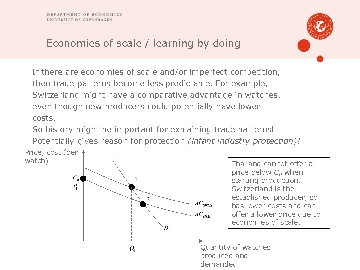 Economies of scale / learning by doing If there are economies of scale and/or
