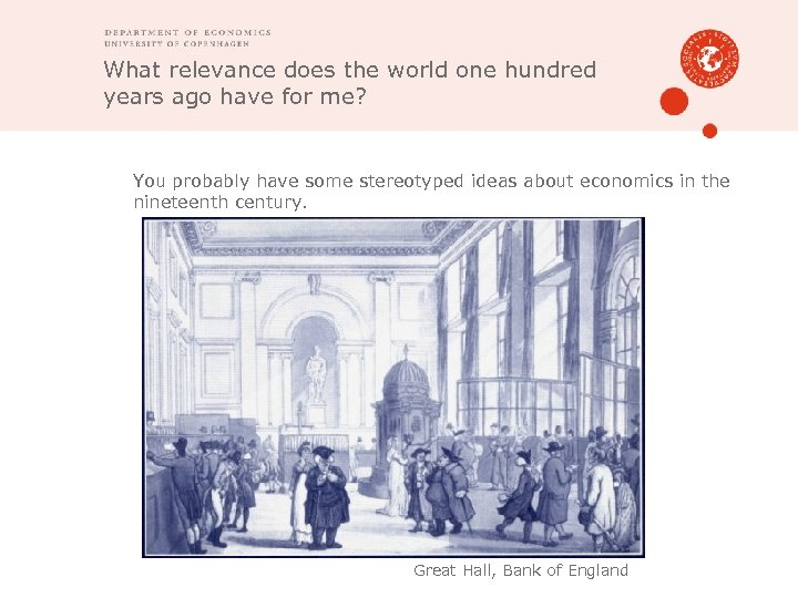 What relevance does the world one hundred years ago have for me? You probably
