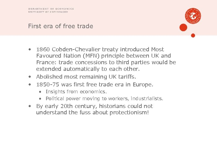 First era of free trade • 1860 Cobden-Chevalier treaty introduced Most Favoured Nation (MFN)