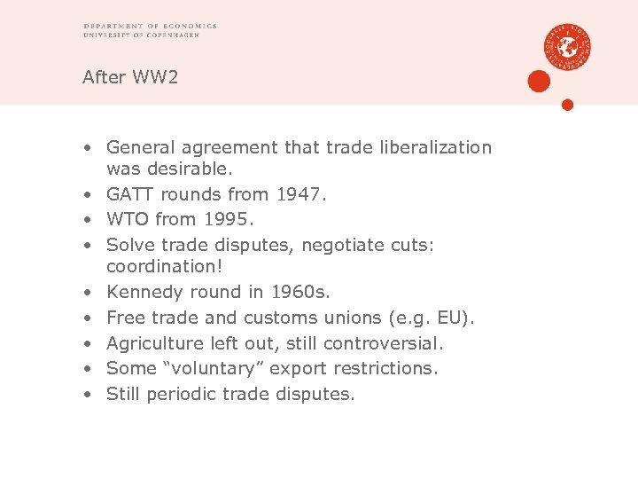 After WW 2 • General agreement that trade liberalization was desirable. • GATT rounds