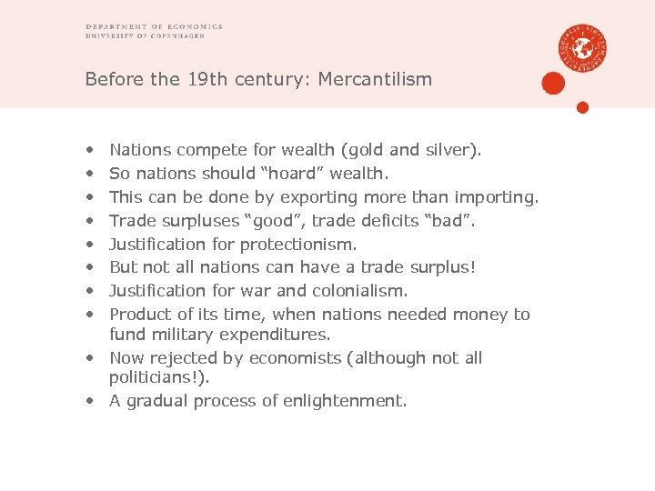 Before the 19 th century: Mercantilism • • Nations compete for wealth (gold and