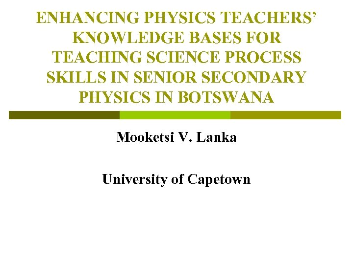 ENHANCING PHYSICS TEACHERS' KNOWLEDGE BASES FOR TEACHING SCIENCE PROCESS SKILLS IN SENIOR SECONDARY PHYSICS