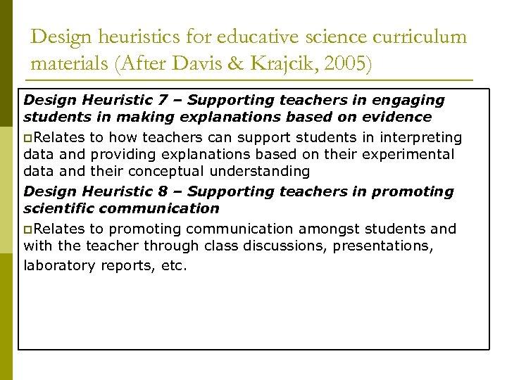 Design heuristics for educative science curriculum materials (After Davis & Krajcik, 2005) Design Heuristic