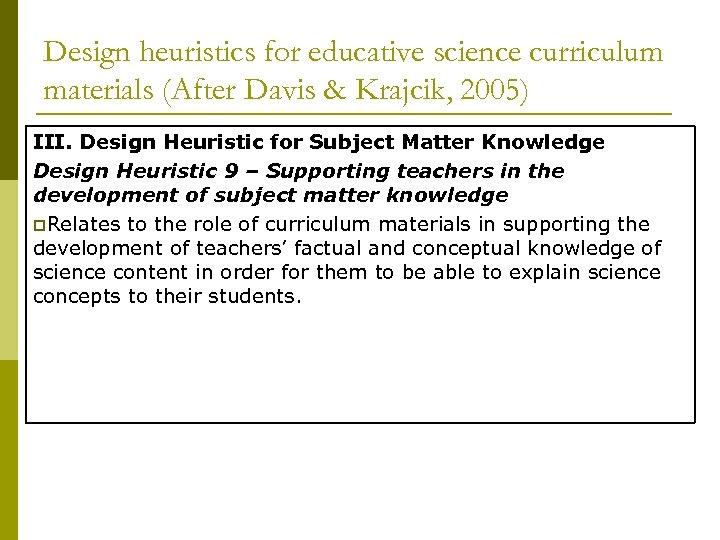 Design heuristics for educative science curriculum materials (After Davis & Krajcik, 2005) III. Design