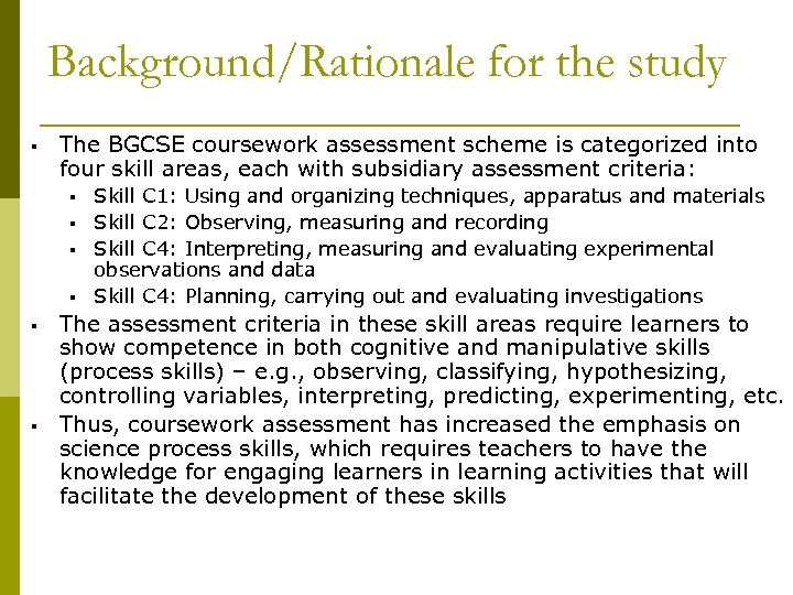 Background/Rationale for the study § The BGCSE coursework assessment scheme is categorized into four