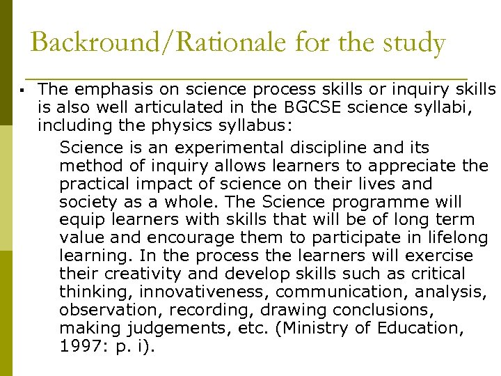 Backround/Rationale for the study § The emphasis on science process skills or inquiry skills