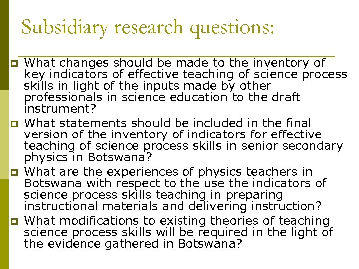 Subsidiary research questions: p p What changes should be made to the inventory of